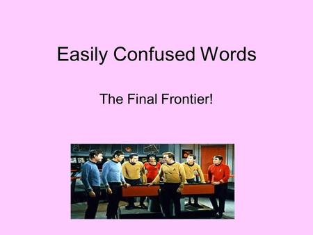 Easily Confused Words The Final Frontier!. there (adverb) in that place Example: You will find the secret treasure hidden over there, underneath the weeping.