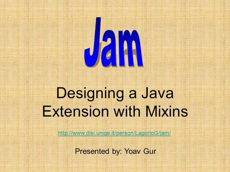 Designing a Java Extension with Mixins Presented by: Yoav Gur