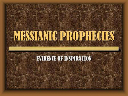 MESSIANIC PROPHECIES EVIDENCE OF INSPIRATION. 2 2 Timothy 3:16 All Scripture is given by inspiration of God, and is profitable for doctrine, for reproof,
