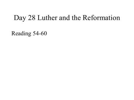 Day 28 Luther and the Reformation Reading 54-60.