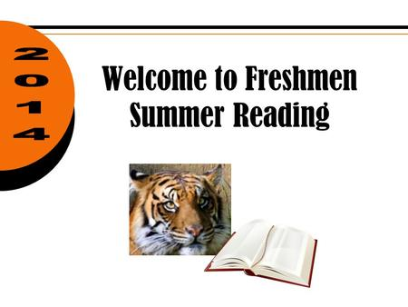 Welcome to Freshmen Summer Reading. Summer Reading 2014  Choose 1 of the following books to read.  Details regarding the required project are included.