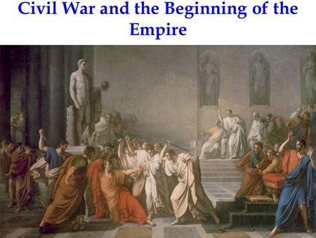 Civil War and the Beginning of the Empire. When Julius Caesar was assassinated in 44 B.C.E., the conspirators expected to be treated as heroes. They were.
