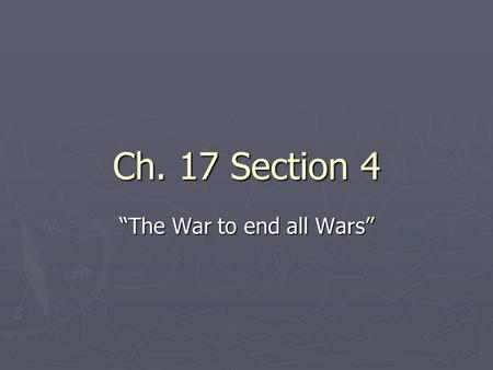 "Ch. 17 Section 4 ""The War to end all Wars"". Vocabulary ► Communism – an economic system in which the government owns all property and businesses ► Armistice."