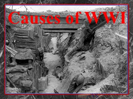 Causes of WWI What are the MAIN causes of World War I?