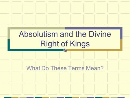 Absolutism and the Divine Right of Kings What Do These Terms Mean?