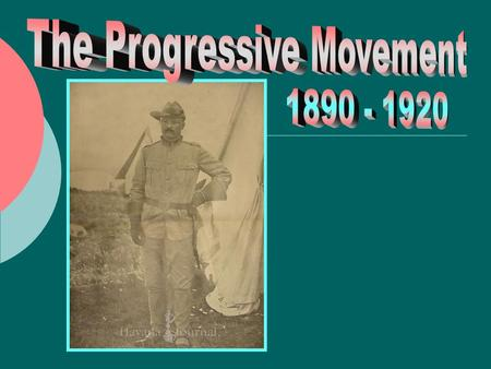 Progressives  People who worked to reform the ills of society  Wished to alleviate the effects of industrialization, immigration, and urbanization 1.