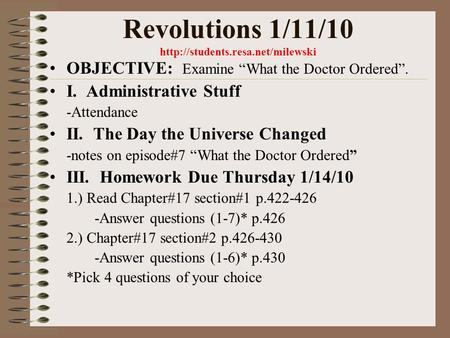 "Revolutions 1/11/10  OBJECTIVE: Examine ""What the Doctor Ordered"". I. Administrative Stuff -Attendance II. The Day the."