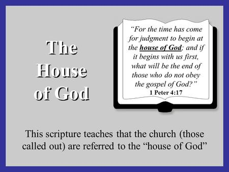 """For the time has come for judgment to begin at the house of God; and if it begins with us first, what will be the end of those who do not obey the gospel."