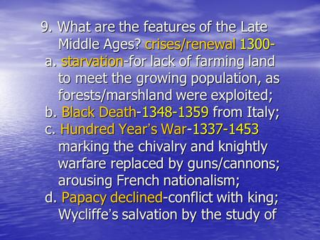 9. What are the features of the Late Middle Ages? crises/renewal 1300- a. starvation-for lack of farming land to meet the growing population, as forests/marshland.