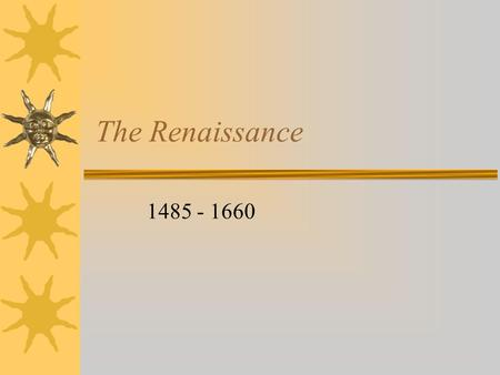 "The Renaissance 1485 - 1660 Renaissance – ""Rebirth""  Began in Italy  In England, renewed interest in the classics of Greece and Rome The Odyssey."