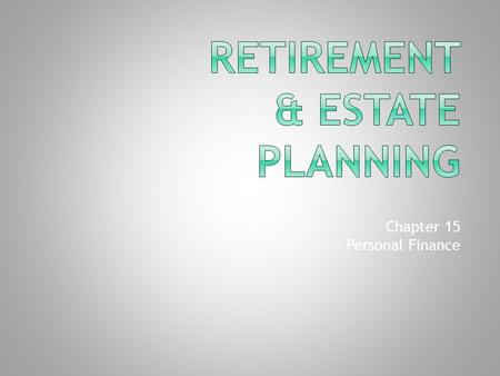 Chapter 15 Personal Finance.  Wills  Estate – all assets minus debts at the time of death.  Estate Planning – preparing a plan for transferring assets.
