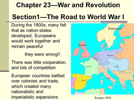 Chapter 23—War and Revolution Section1—The Road to World War I During the 1800s, many felt that as nation-states developed, Europeans would work together.