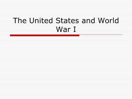 The United States and World War I. The Roots of War  Militarism  Alliance System  Imperialism  Nationalism.