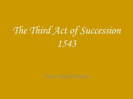 The Third Act of Succession 1543 Petra Tindall-Mather.