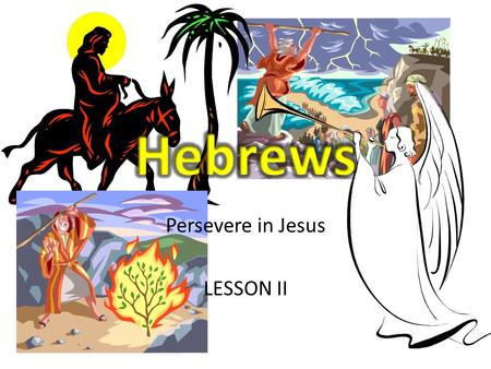 "Persevere in Jesus LESSON II. REVIEW We began with the ""gobbledy-gook"" of SURVEY – who, where, to whom, the sitz im leben (circumstance), when, and the."
