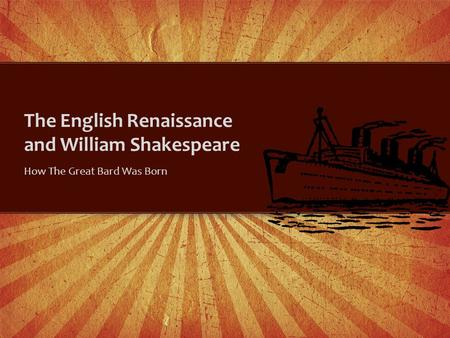 The English Renaissance and William Shakespeare How The Great Bard Was Born.