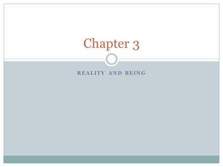 REALITY AND BEING Chapter 3. What is real? Metaphysics attempts to answer the question: What is real? Are spirits real? Is power real? Is justice real?