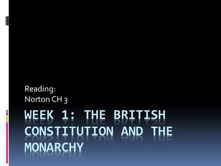 Reading: Norton CH 3. Guiding Questions  What makes the British constitution unique?  What are the sources of the British constitution?  What are the.