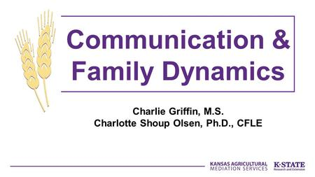 Charlie Griffin, M.S. Charlotte Shoup Olsen, Ph.D., CFLE Communication & Family Dynamics.