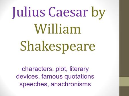 a literary analysis of flattery in julius caesar by william shakespeare William shakespeare - literary criticism: shakespeare's contemporary and a literary critic in his own right julius caesar.