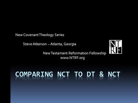 New Covenant Theology Series Steve Atkerson ~ Atlanta, Georgia New Testament Reformation Fellowship www.NTRF.org.