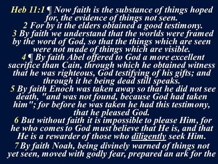 Heb 11:1 ¶ Now faith is the substance of things hoped for, the evidence of things not seen. 2 For by it the elders obtained a good testimony. 3 By faith.