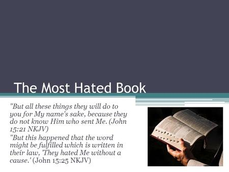 The Most Hated Book But all these things they will do to you for My name's sake, because they do not know Him who sent Me. (John 15:21 NKJV) But this.