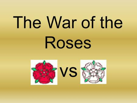 The War of the Roses vs. Edward III King of England from 1327 until his death in 1377. Edward transformed England into one of Europe's most formidable.