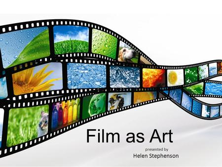 "Film as Art presented by Helen Stephenson. ""Film resembles painting, music, literature and the dance in this respect – it is a medium that may, but need."