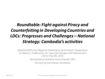 Roundtable: Fight against Piracy and Counterfeiting in Developing Countries and LDCs: Progresses and Challenges – National Strategy: Cambodia's activities.