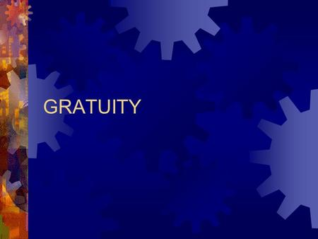 GRATUITY. Introduction  Paid for faithful continuous service in the organization  Payable on completing 5 years of continuous service with the organization.