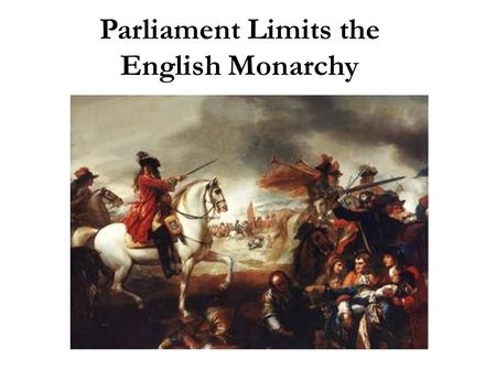 "Parliament Limits the English Monarchy. Parliament's Financial Power Parliament is England's legislature; they controlled ""held the purse strings"" Parliament's."