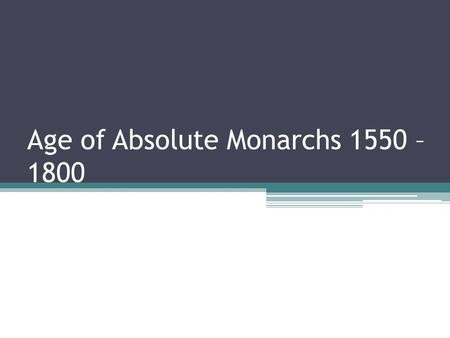 Age of Absolute Monarchs 1550 – 1800. Do Now: Based on the Peace of Westphalia, what will be some characteristics of the new government.