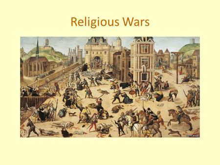 Religious Wars. The French Wars of Religion (1562-1598)  French concerned with the spread of Calvinism  Calvinists (called Huguenots)  Come from all.
