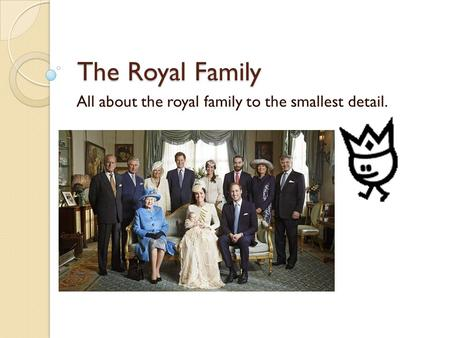 The Royal Family All about the royal family to the smallest detail.
