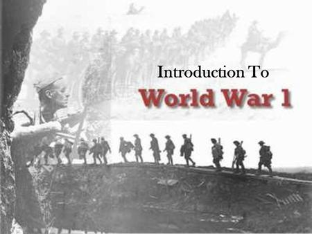 an introduction to the causes of world war one 1 causes of world war 1 essay causes of the first world war  rachel roday 3-17-13 introduction in 1914 world war i, or the great war, as it was known then, began .