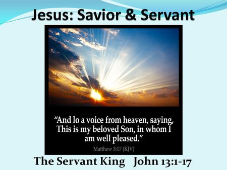 The Servant King John 13:1-17. Oct 4, 2014 Prayer Requests Dick Edwards family – Comfort in grief Dolores & the Sloan Family – Comfort in grief Danny,