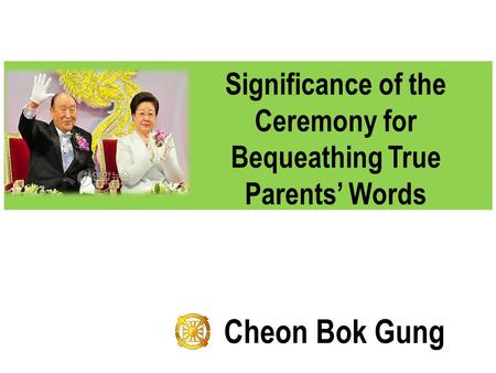 Significance of the Ceremony for Bequeathing True Parents' Words Cheon Bok Gung.
