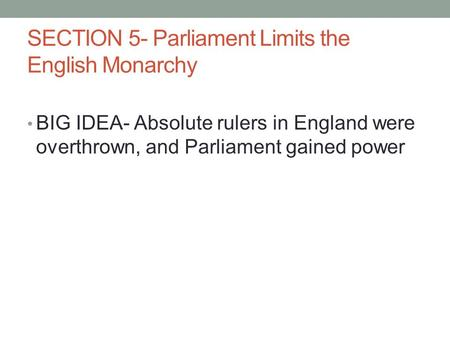 SECTION 5- Parliament Limits the English Monarchy
