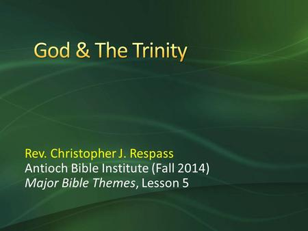 Rev. Christopher J. Respass Antioch Bible Institute (Fall 2014) Major Bible Themes, Lesson 5.