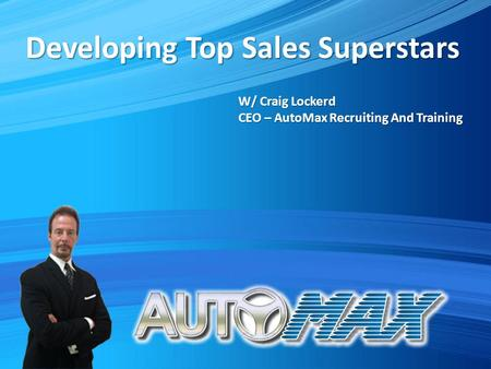 Developing Top Sales Superstars W/ Craig Lockerd CEO – AutoMax Recruiting And Training.