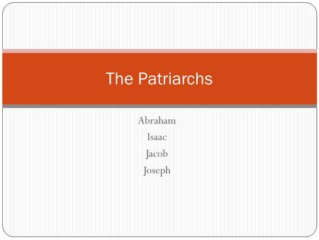 Abraham Isaac Jacob Joseph The Patriarchs. ABRAHAM Abraham was the founding father of the Jewish nation of Israel. He demonstrated great faith and obedience.