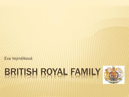 Eva Vejmělková.  The Royal Family plays a big role in the lives of many British people, and is a major symbol of the British culture.  Monarchy is the.