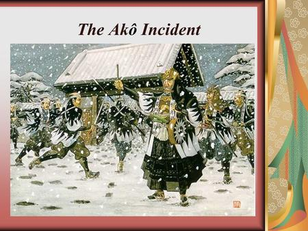 The Akô Incident. Bushido as an Ethical System Very loosely translated as a form of chivalry. Very loosely translated as a form of chivalry. Bu-shi-do.