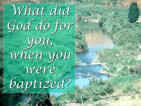 What did God do for you, when you were baptized?.