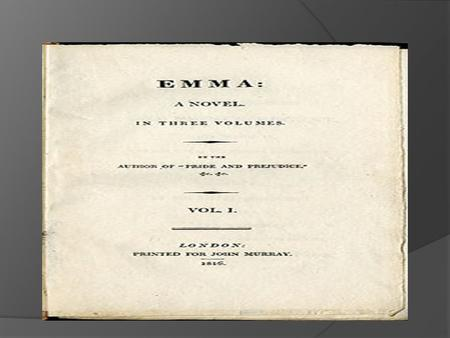 Emma, by Jane Austen, is a novel about the perils of misconstrued romance. The novel was first published in December 1815. As in her other novels, Austen.