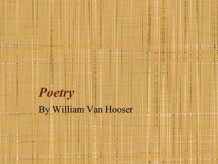 Poetry By William Van Hooser. Haiku Leaves fall from the trees Squirrels gather nuts in autumn As bears hibernate By William Autumn moonlight a worm digs.