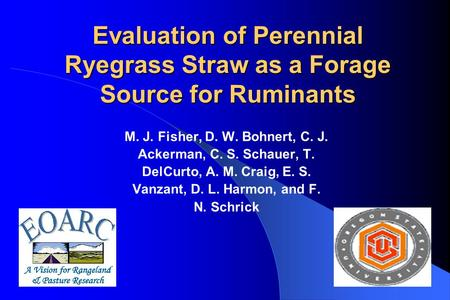 Evaluation of Perennial Ryegrass Straw as a Forage Source for Ruminants M. J. Fisher, D. W. Bohnert, C. J. Ackerman, C. S. Schauer, T. DelCurto, A. M.