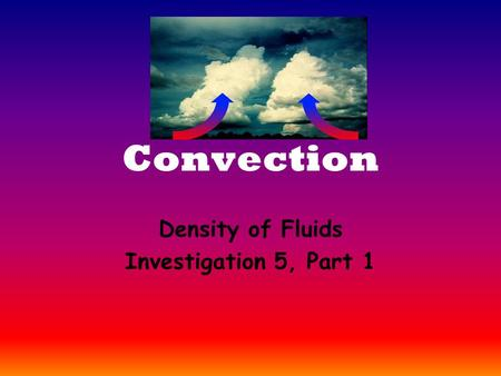 Convection Density of Fluids Investigation 5, Part 1.