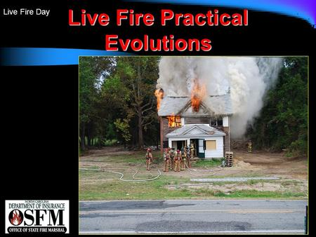 Live Fire Day Live Fire Practical Evolutions. Live Fire Day Pre-Burn Briefing.